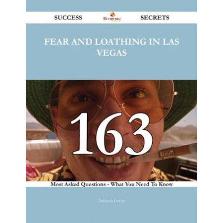 Fear and Loathing in Las Vegas 163 Success Secrets - 163 Most Asked Questions On Fear and Loathing in Las Vegas - What You Need To Know -