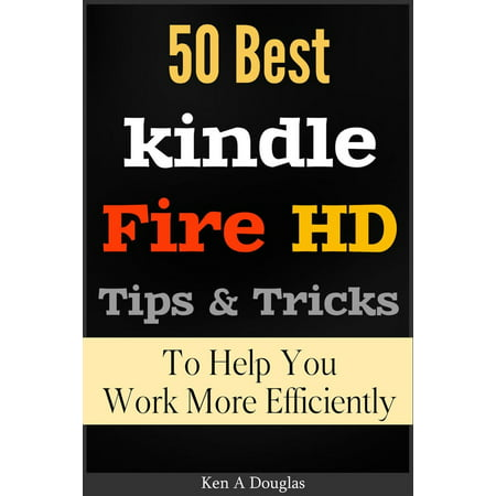 50 Best Kindle Fire HD Tips and Tricks To Help You Work More Efficiently -