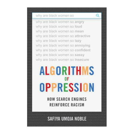 Algorithms of Oppression : How Search Engines Reinforce