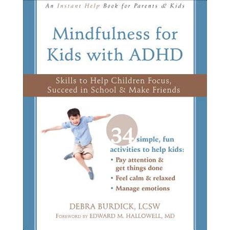 Mindfulness for Kids with ADHD : Skills to Help Children Focus, Succeed in School, and Make Friends