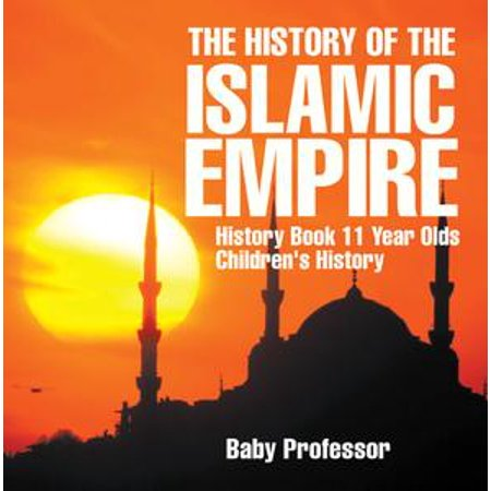 The History of the Islamic Empire - History Book 11 Year Olds | Children's History - eBook