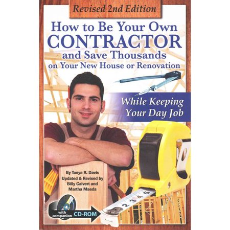 How To Be Your Own Contractor And Save Thousands On Your