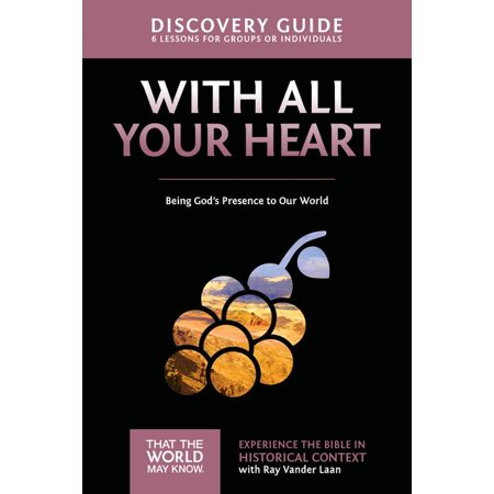 With All Your Heart Discovery Guide : Being God's Presence to Our