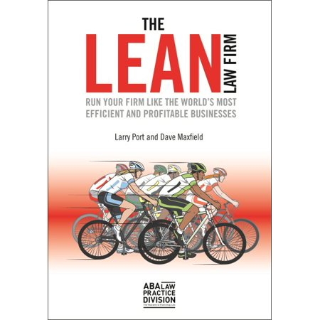The Lean Law Firm : Run Your Firm Like the World's Most Efficient and Profitable (Best Small Law Firms)