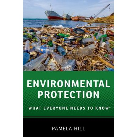 Environmental Protection : What Everyone Needs to - Needed Protection