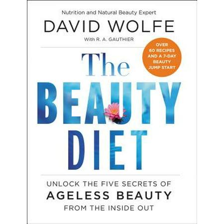 The Beauty Diet : Unlock the Five Secrets of Ageless Beauty from the Inside