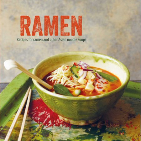 Ramen : Recipes for ramen and other Asian noodle