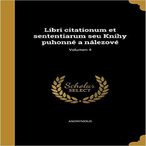 Libri Citationum Et Sententiarum Seu Knihy Puhonne a Nalezove; Volumen 4