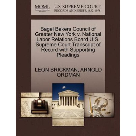 Bagel Bakers Council of Greater New York V. National Labor Relations Board U.S. Supreme Court Transcript of Record with Supporting