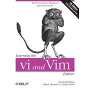 Learning the VI and VIM Editors : Text Processing at Maximum Speed and Power