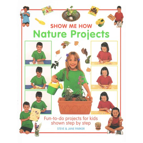 Nature Projects: Fun-to-do Projects for Kids Shown Step by Step