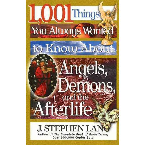 1,001 Things You Always Wanted to Know About Angels, Demons, and the Afterlife: But Never Thought to Ask