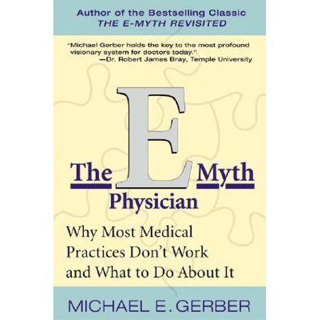 The E-Myth Physician : Why Most Medical Practices Don't Work and What to Do about It - Halloween Medical Myths