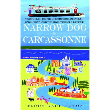Narrow Dog to Carcassonne : Two Foolish People, One Odd Dog, an English Canal Boat...and the Adventure of a