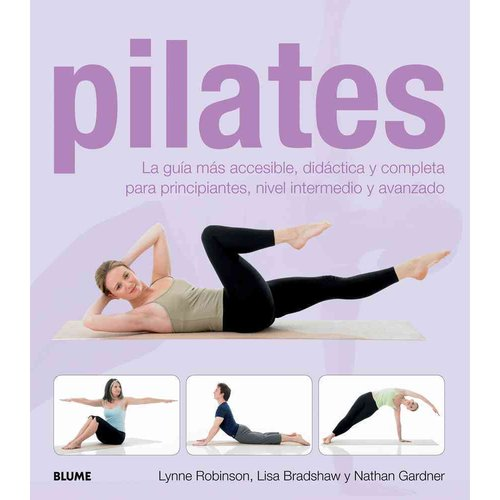 Pilates: La guia mas accesible, didactica y completa para principiantes, nivel intermedio y avanzado / The most accessible guide, didactic and complete for beg