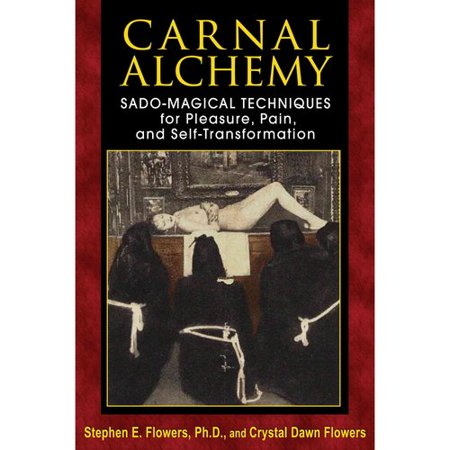 Carnal Alchemy: Sado-Magical Techniques for Pleasure, Pain, and Self-Transformation by