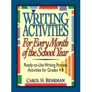 Writing Activities for Every Month of the School Year : Ready-To-Use Writing Process Activities for Grades 4-8