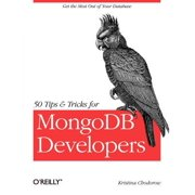 50 Tips and Tricks for Mongodb Developers : Get the Most Out of Your Database