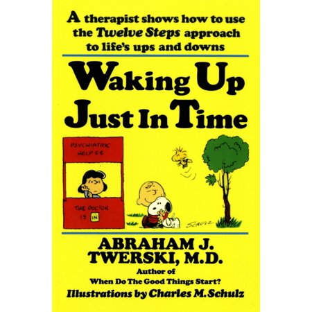 Waking up Just in Time : A Therapist Shows How to Use the Twelve Steps Approach to Life's Ups and (Time To Wake Up In The Morning)