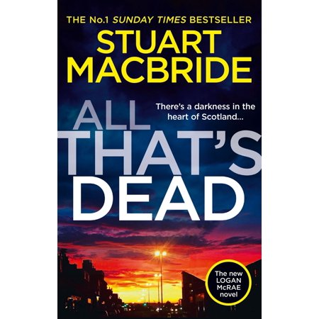 All Thats Dead: The new Logan McRae crime thriller from the No.1 bestselling author (Logan McRae, Book 12) -