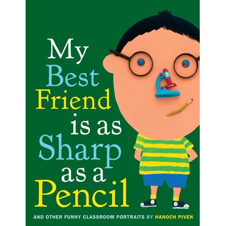 My Best Friend Is As Sharp As a Pencil: And Other Funny Classroom Portraits -