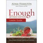 Enough: Enough Leader Guide Revised Edition: Discovering Joy Through Simplicity and Generosity (Paperback)