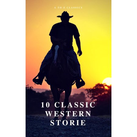 10 Classic Western Stories (Best Navigation, Active TOC) (A to Z Classics) -