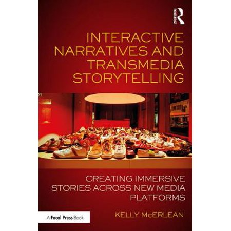 Interactive Narratives and Transmedia Storytelling : Creating Immersive Stories Across New Media Platforms