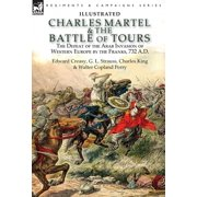 Charles Martel & the Battle of Tours : the Defeat of the Arab Invasion of Western Europe by the Franks, 732 A.D