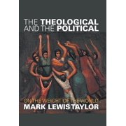 The Theological and the Political : On the Weight of the World