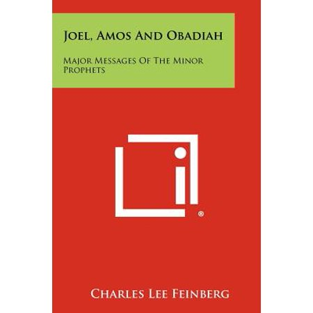 Joel, Amos and Obadiah : Major Messages of the Minor Prophets