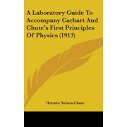 A Laboratory Guide to Accompany Carhart and Chute's First Principles of Physics (1913)