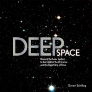 Deep Space : Beyond the Solar System to the End of the Universe and the Beginning of Time
