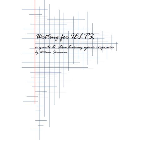 Writing for IELTS: a guide to structuring your response - eBook (Ebook Ielts)