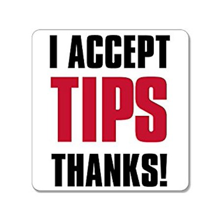 I ACCEPT TIPS THANKS Sticker Decal (tip jar accept bartender decal) Size: 4 x 4 inch 4' Double Wall Tip