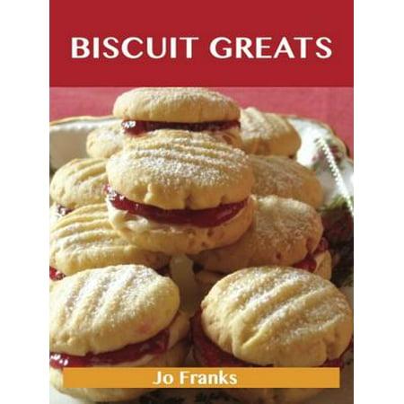 Top Biscuit - Biscuit Greats: Delicious Biscuit Recipes, The Top 100 Biscuit Recipes - eBook