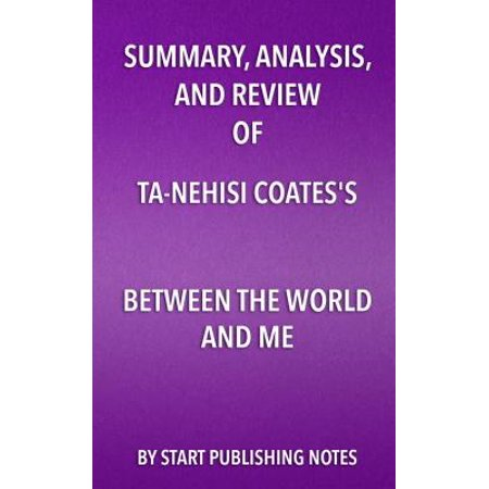 Summary, Analysis, and Review of Ta-Nehisi Coates's Between the World and  Me - eBook