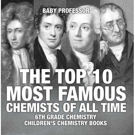 The Top 10 Most Famous Chemists of All Time - 6th Grade Chemistry | Children's Chemistry Books -