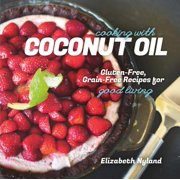 Cooking with Coconut Oil: Gluten-Free, Grain-Free Recipes for Good Living - eBook