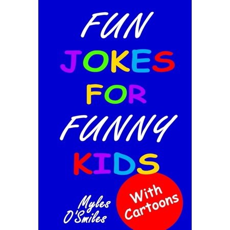 Fun Jokes for Funny Kids : Jokes, Riddles and Brain-Teasers for Kids 6-10