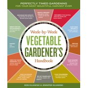 Week-by-Week Vegetable Gardener's Handbook : Perfectly Timed Gardening for Your Most Bountiful Harvest Ever