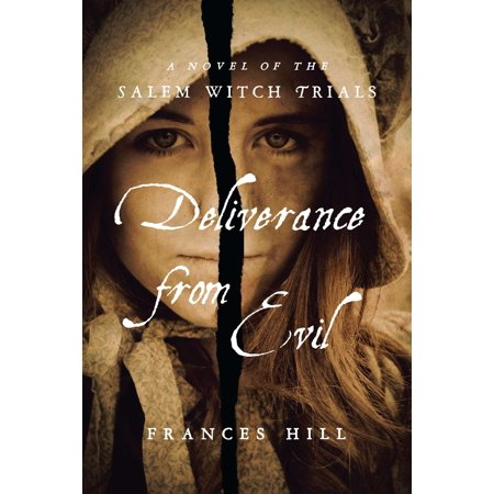 Deliverance From Evil : A Novel of the Salem Witch Trials