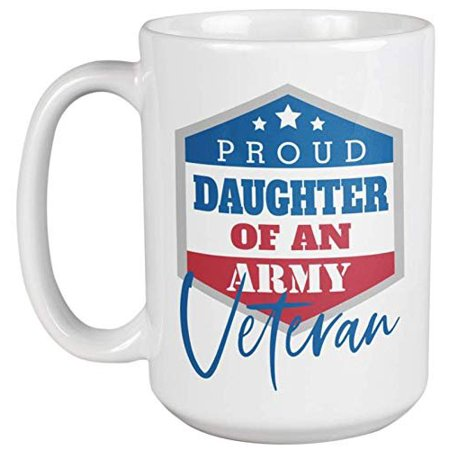 Proud Daughter Of An Army Veteran. American Pride Coffee & Tea Gift Mug For Mom, Mama, Sister, Wife, Aunt, Stepsister, Girlfriend, Friend, Soldier, Marines, Navy, Veteran And Women (15oz) ()