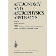 Astronomy and Astrophysics Abstracts : Literature 1982, Part 1