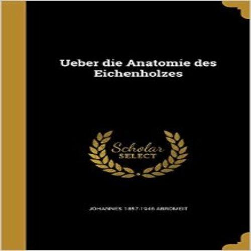 Ueber Die Anatomie Des Eichenholzes