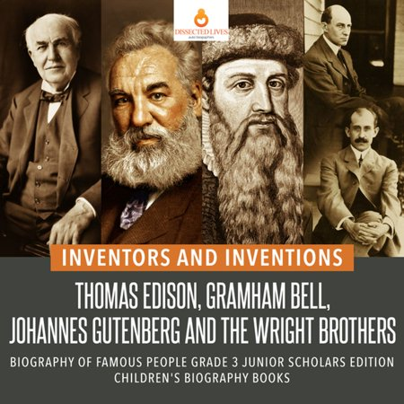 Inventors and Inventions : Thomas Edison, Gramham Bell, Johannes Gutenberg and the Wright Brothers | Biography of Famous People Grade 3 Junior Scholars Edition | Children's Biography Books - eBook - Famous Groups Of 5 People