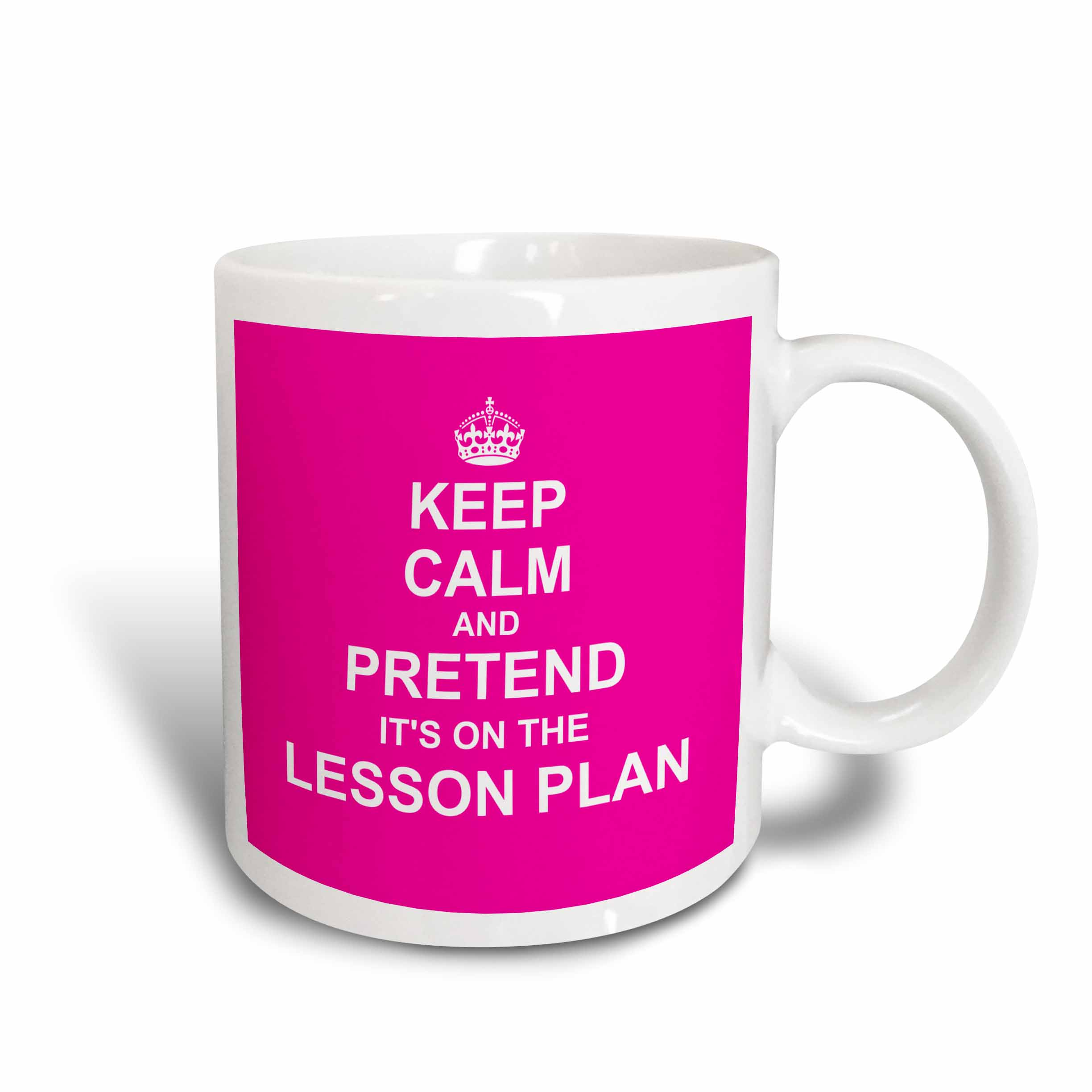 3drose Hot Pink Keep Calm And Pretend Its On The Lesson