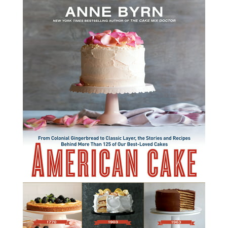 American Cake : From Colonial Gingerbread to Classic Layer, the Stories and Recipes Behind More Than 125 of Our Best-Loved
