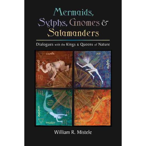 Mermaids, Sylphs, Gnomes & Salamanders: Dialogues With the Kings & Queens of Nature