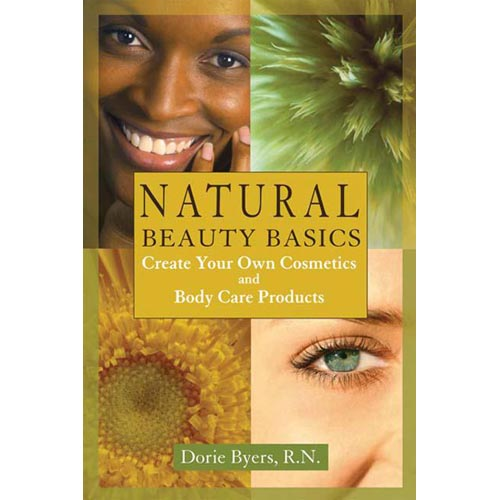 Natural Beauty Basics: Create Your Own Cosmetics and Body Care Product